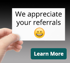 We Appreciate Your Referrals