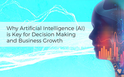 Why Artificial Intelligence (AI)  is Key for Decision Making  and Business Growth