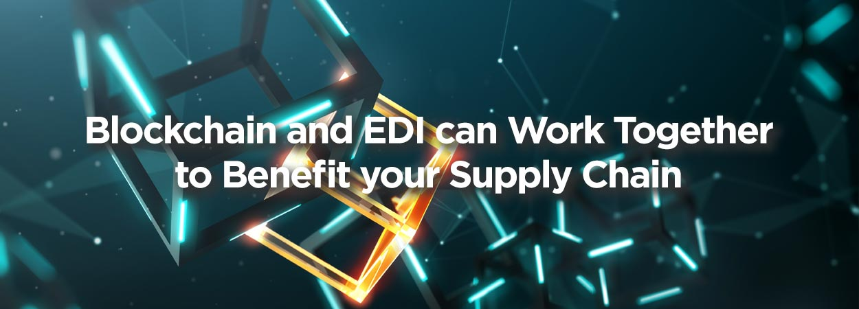 Blockchain and EDI can Work Together to Benefit your Supply Chain